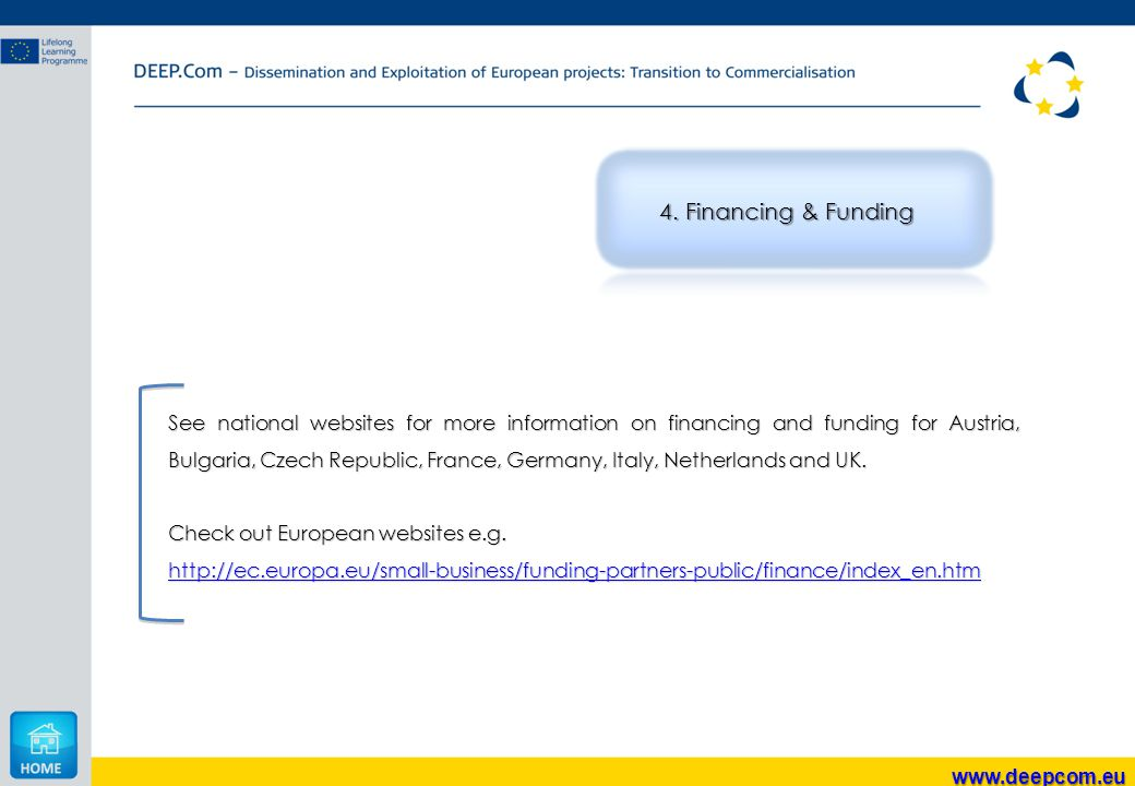 See national websites for more information on financing and funding for Austria, Bulgaria, Czech Republic, France, Germany, Italy, Netherlands and UK.