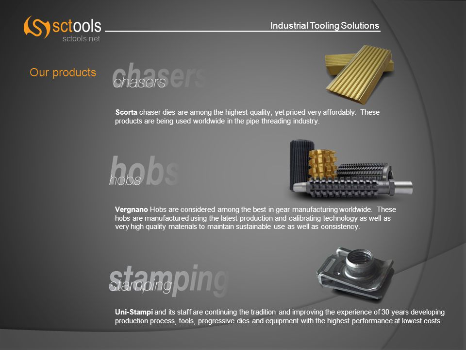 Industrial Tooling Solutions sctools.net Our products Scorta chaser dies are among the highest quality, yet priced very affordably.