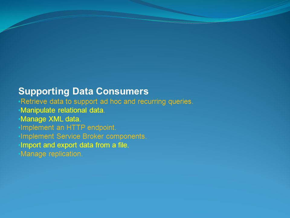 Supporting Data Consumers Retrieve data to support ad hoc and recurring queries.