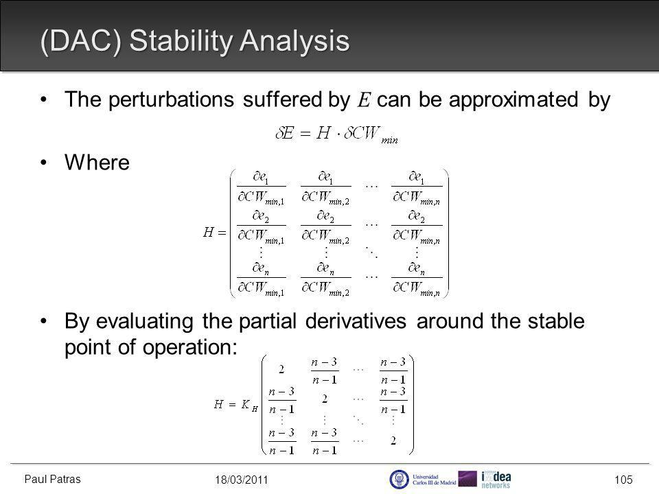 18/03/2011 (DAC) Stability Analysis The perturbations suffered by E can be approximated by Where By evaluating the partial derivatives around the stable point of operation: Paul Patras 105
