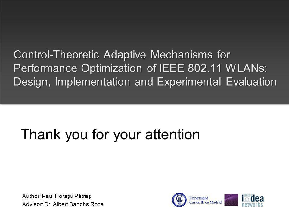 Control-Theoretic Adaptive Mechanisms for Performance Optimization of IEEE 802.11 WLANs: Design, Implementation and Experimental Evaluation Author: Paul Horaţiu Pătraş Advisor: Dr.