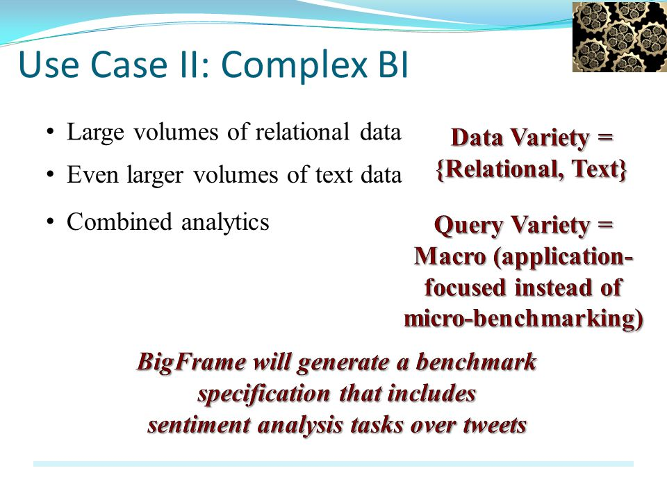 Use Case II: Complex BI Large volumes of relational data Even larger volumes of text data Combined analytics