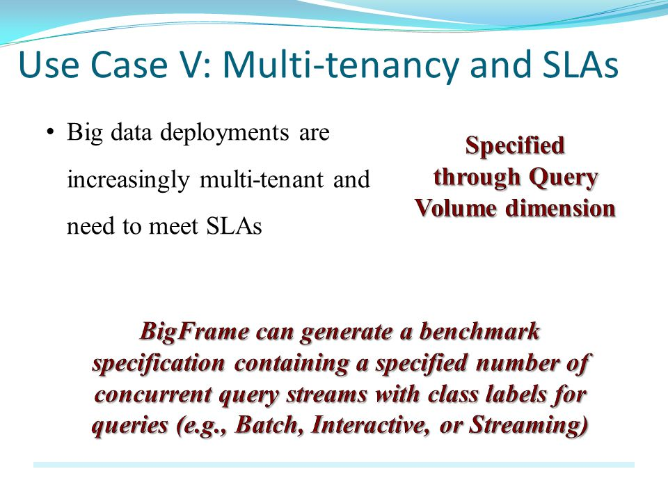 Use Case V: Multi-tenancy and SLAs Big data deployments are increasingly multi-tenant and need to meet SLAs