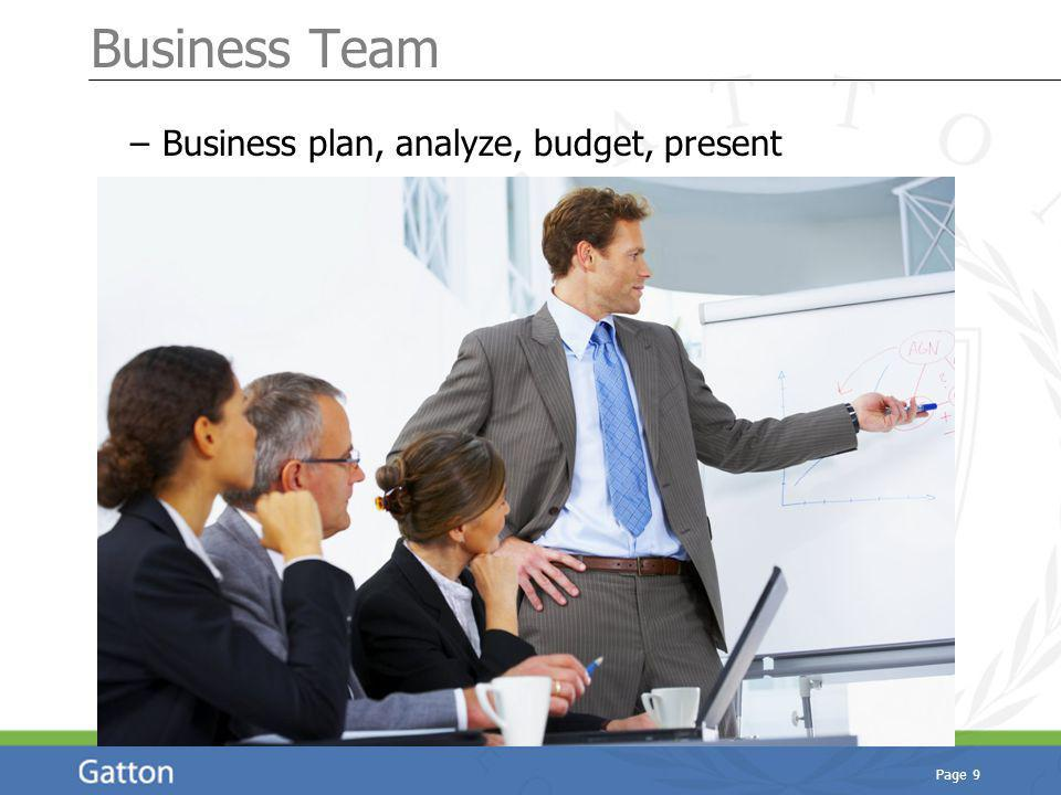 Page 9 Business Team – Business plan, analyze, budget, present