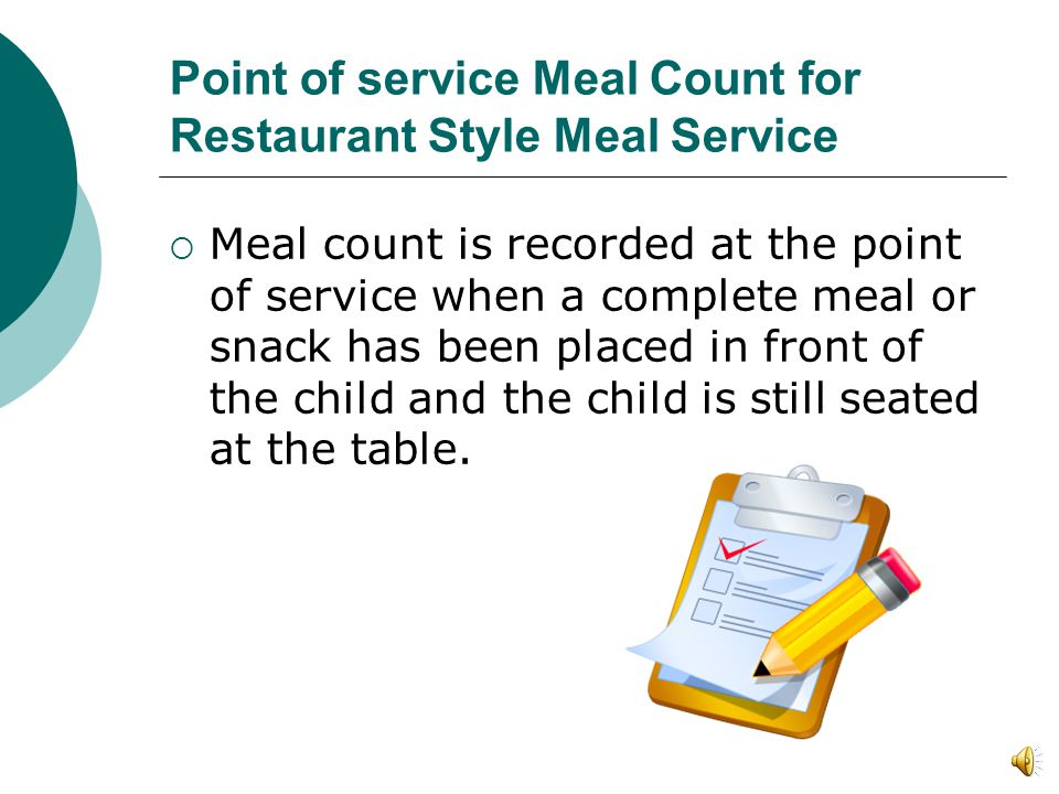 Restaurant Style Meal Service Complete meals may be served to the children after they are seated at the table, or Complete meals are preset and the children sit in front of a preset table setting