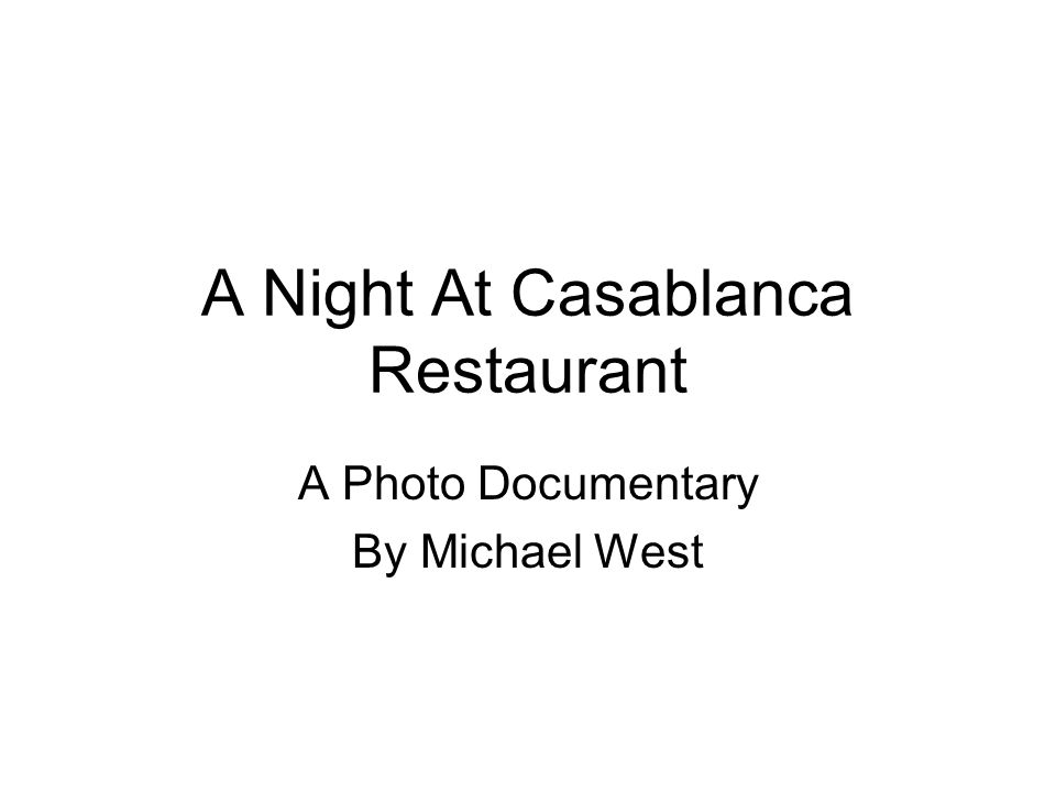 A Night At Casablanca Restaurant A Photo Documentary By Michael West