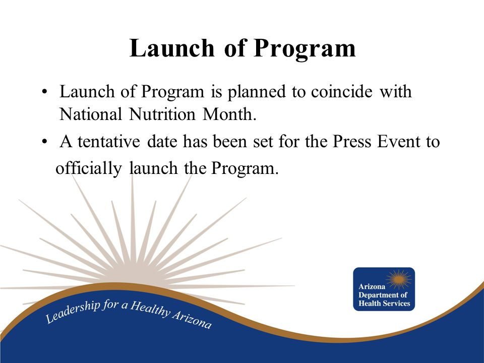 Launch of Program Launch of Program is planned to coincide with National Nutrition Month.