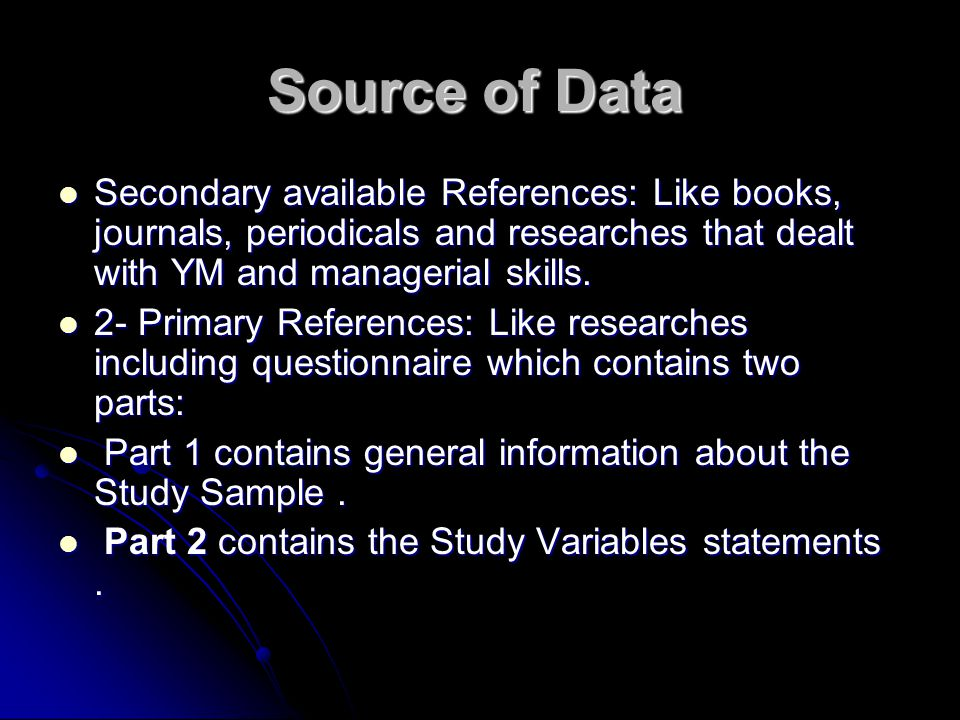 Source of Data Secondary available References: Like books, journals, periodicals and researches that dealt with YM and managerial skills.