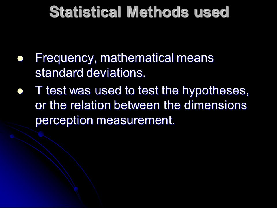 Statistical Methods used Frequency, mathematical means standard deviations.