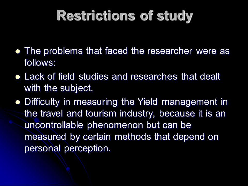 Restrictions of study The problems that faced the researcher were as follows: The problems that faced the researcher were as follows: Lack of field studies and researches that dealt with the subject.
