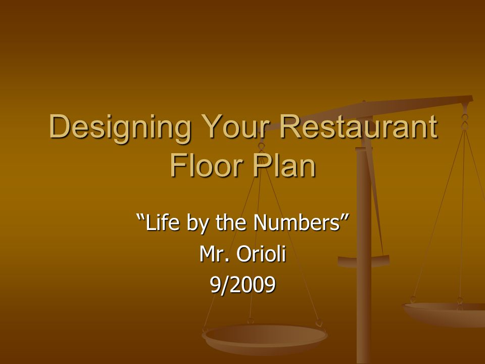 Designing Your Restaurant Floor Plan Life by the Numbers Mr. Orioli 9/2009