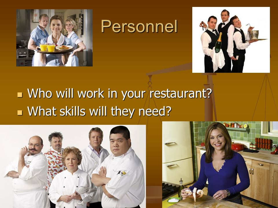 Personnel Who will work in your restaurant. Who will work in your restaurant.