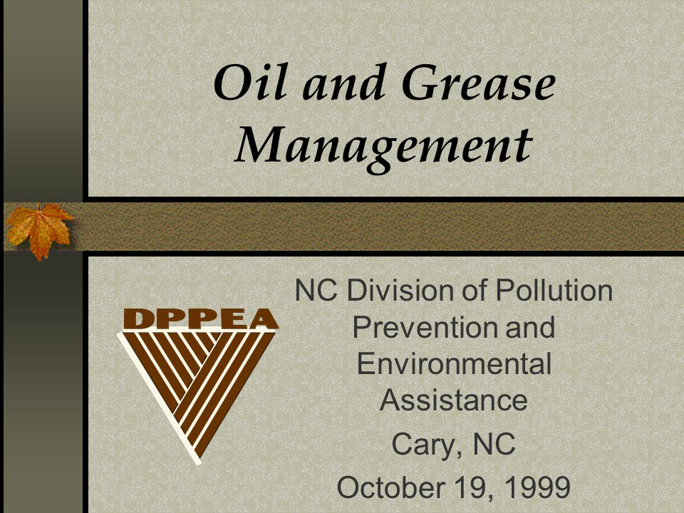 Oil and Grease Management NC Division of Pollution Prevention and Environmental Assistance Cary, NC October 19, 1999