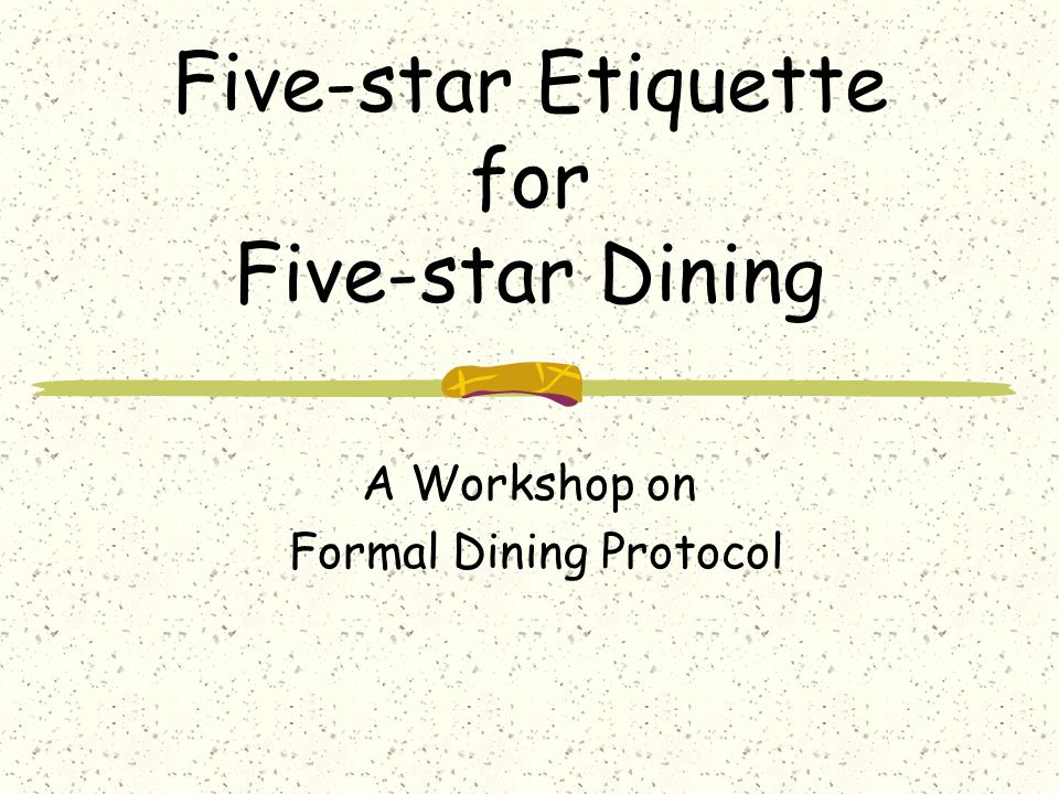 Five-star Etiquette for Five-star Dining A Workshop on Formal Dining Protocol