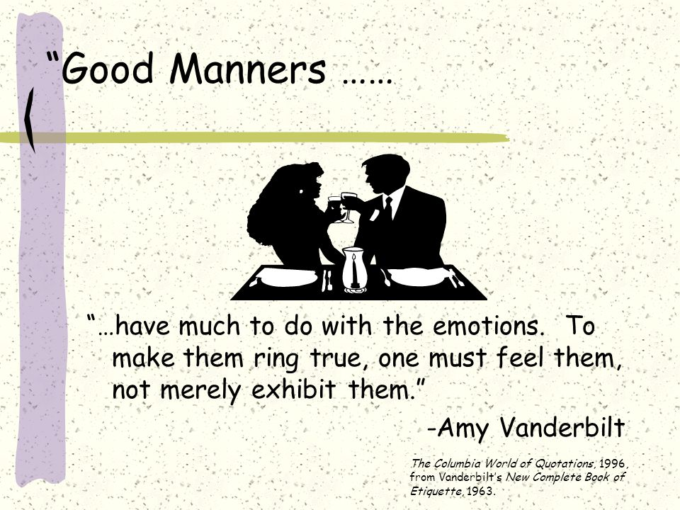 Good Manners …… …have much to do with the emotions.