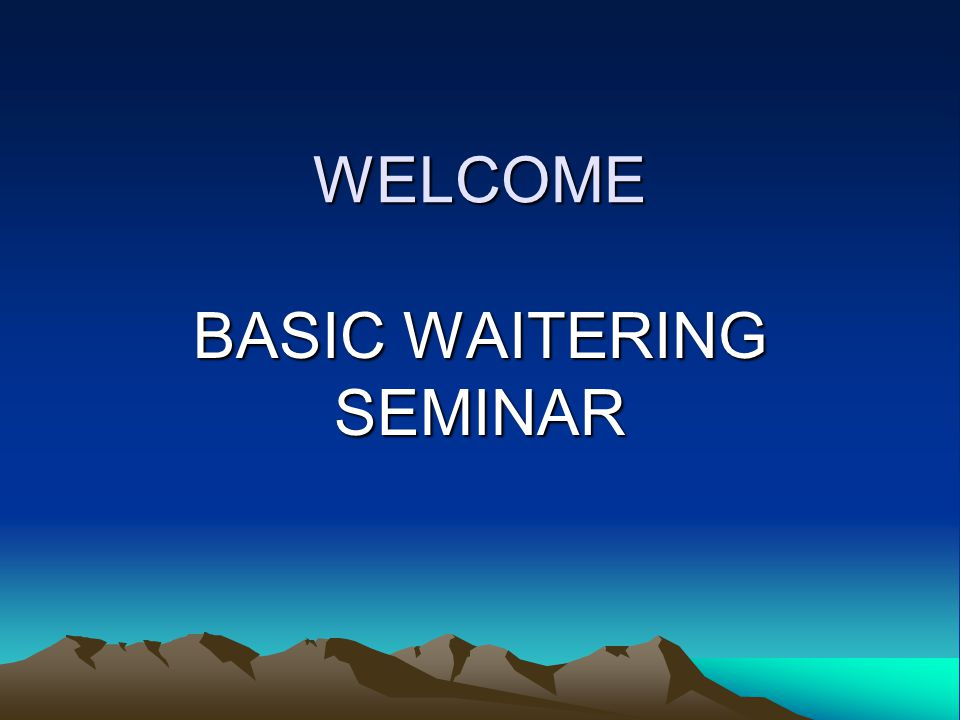 WELCOME BASIC WAITERING SEMINAR