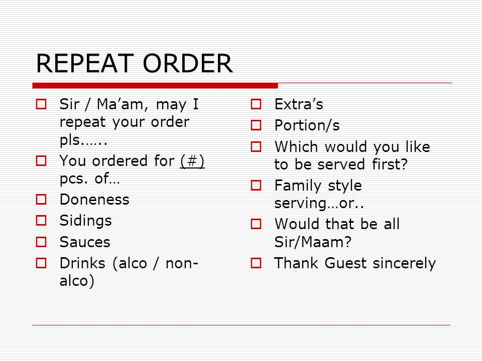 REPEAT ORDER Sir / Maam, may I repeat your order pls.…..