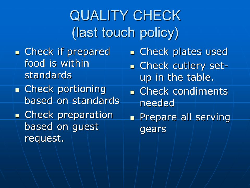 QUALITY CHECK (last touch policy) Check if prepared food is within standards Check if prepared food is within standards Check portioning based on standards Check portioning based on standards Check preparation based on guest request.