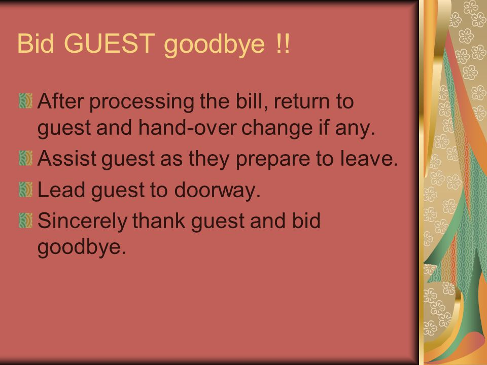 Bid GUEST goodbye !. After processing the bill, return to guest and hand-over change if any.