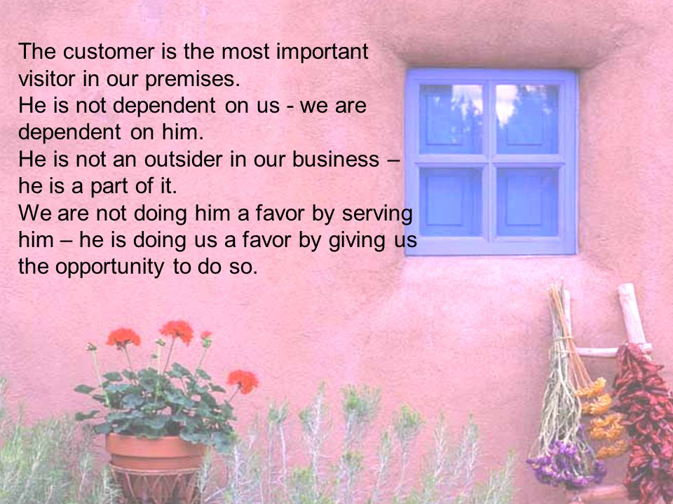 The customer is the most important visitor in our premises.