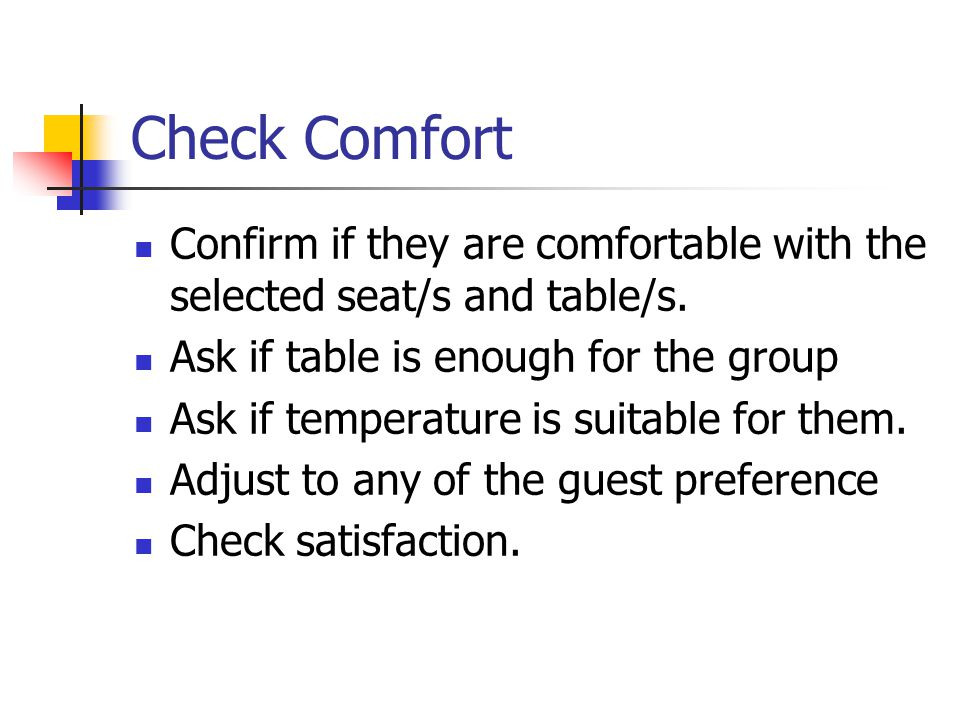 Check Comfort Confirm if they are comfortable with the selected seat/s and table/s.