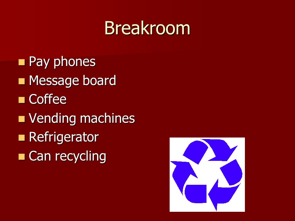 Breakroom Pay phones Pay phones Message board Message board Coffee Coffee Vending machines Vending machines Refrigerator Refrigerator Can recycling Can recycling