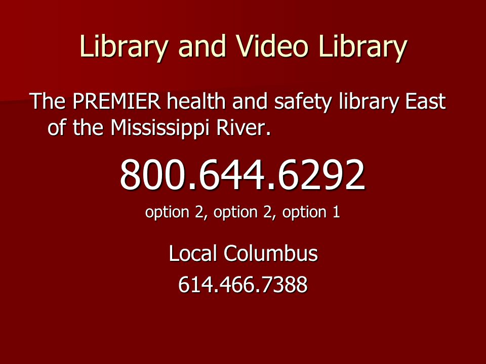 Library and Video Library The PREMIER health and safety library East of the Mississippi River.