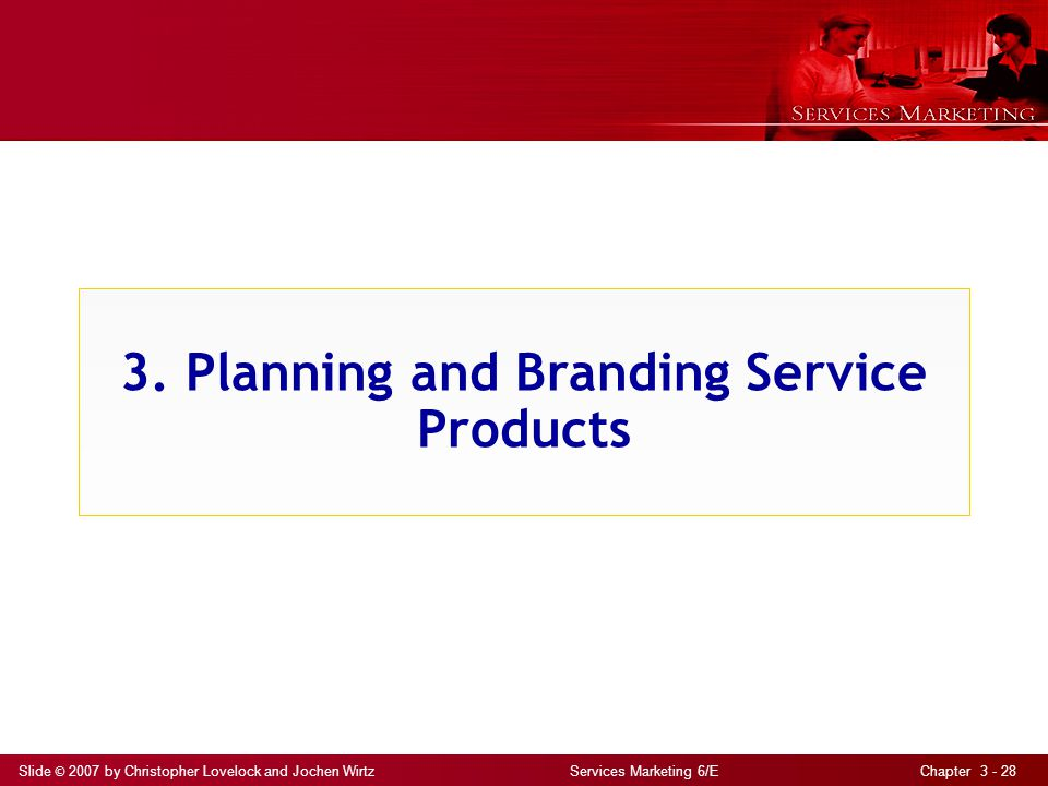 Slide © 2007 by Christopher Lovelock and Jochen Wirtz Services Marketing 6/E Chapter 3 - 28 3.