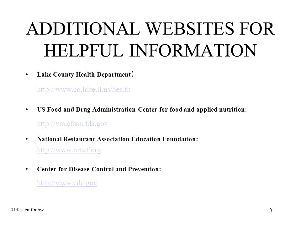 31 ADDITIONAL WEBSITES FOR HELPFUL INFORMATION Lake County Health Department : http://www.co.lake.il.us/health US Food and Drug Administration Center for food and applied nutrition: http://vm.cfsan.fda.gov National Restaurant Association Education Foundation: http://www.nraef.org Center for Disease Control and Prevention: http://www.cdc.gov 01/05: cmf/mbw