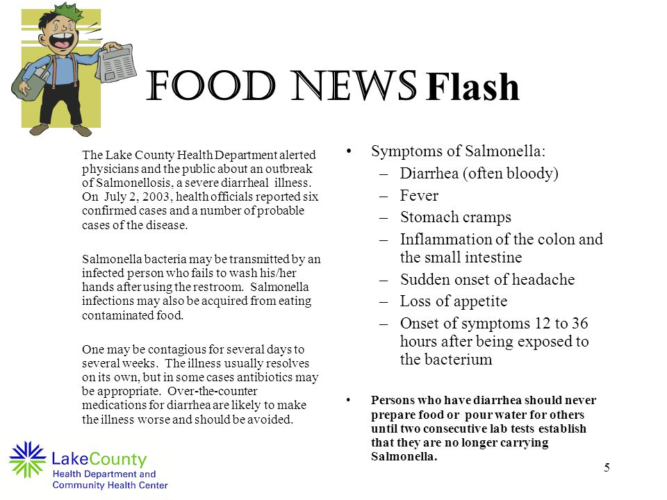 5 FOOD NEWS Flash The Lake County Health Department alerted physicians and the public about an outbreak of Salmonellosis, a severe diarrheal illness.
