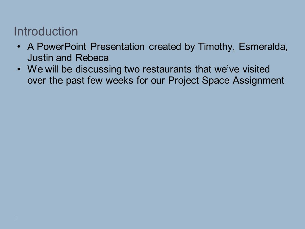 Introduction A PowerPoint Presentation created by Timothy, Esmeralda, Justin and Rebeca We will be discussing two restaurants that weve visited over the past few weeks for our Project Space Assignment