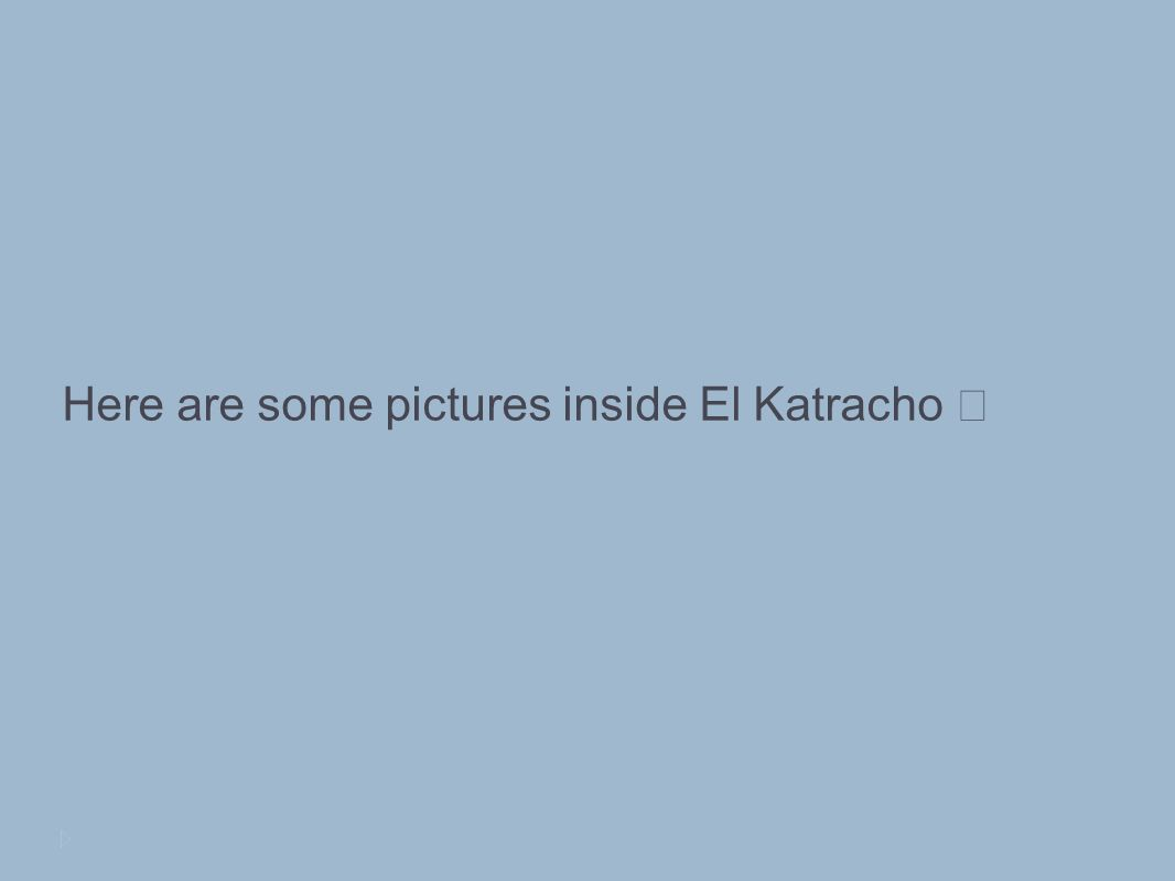 Here are some pictures inside El Katracho