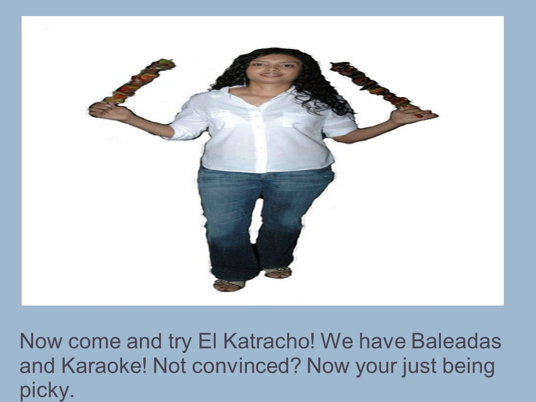 Now come and try El Katracho. We have Baleadas and Karaoke.