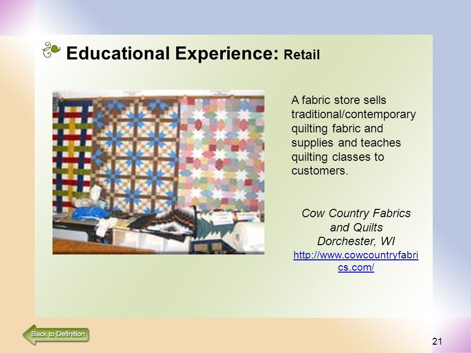 21 Educational Experience: Retail A fabric store sells traditional/contemporary quilting fabric and supplies and teaches quilting classes to customers.