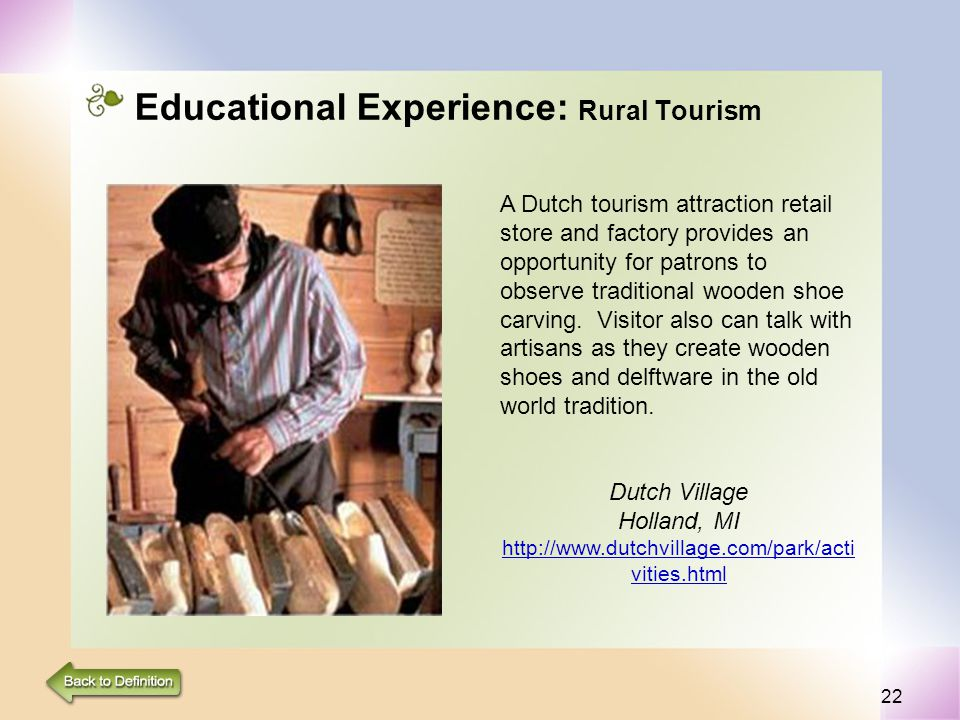 22 Educational Experience: Rural Tourism A Dutch tourism attraction retail store and factory provides an opportunity for patrons to observe traditional wooden shoe carving.