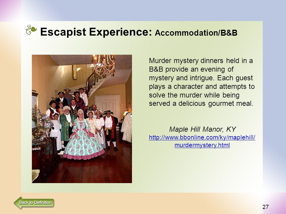 27 Escapist Experience: Accommodation/B&B Murder mystery dinners held in a B&B provide an evening of mystery and intrigue.