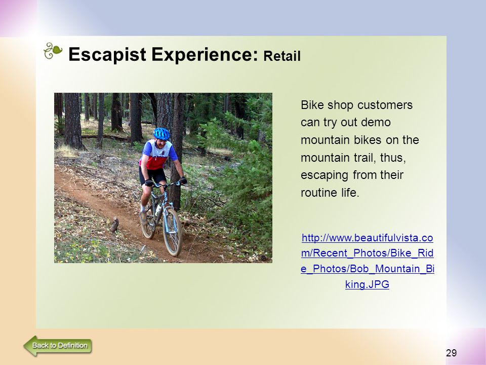 29 Escapist Experience: Retail Bike shop customers can try out demo mountain bikes on the mountain trail, thus, escaping from their routine life.