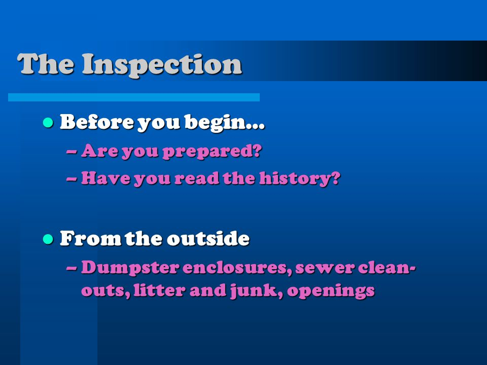 The Inspection Before you begin… Before you begin… –Are you prepared.