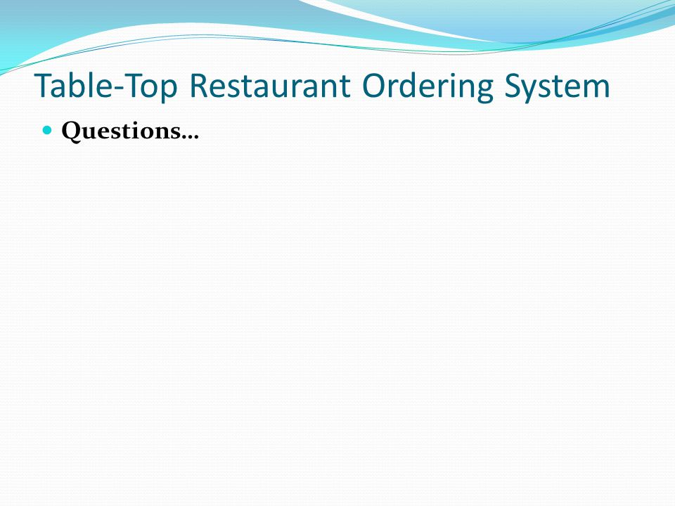 Table-Top Restaurant Ordering System Questions…