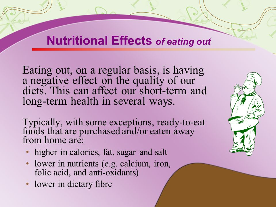 Nutritional Effects of eating out Eating out, on a regular basis, is having a negative effect on the quality of our diets.