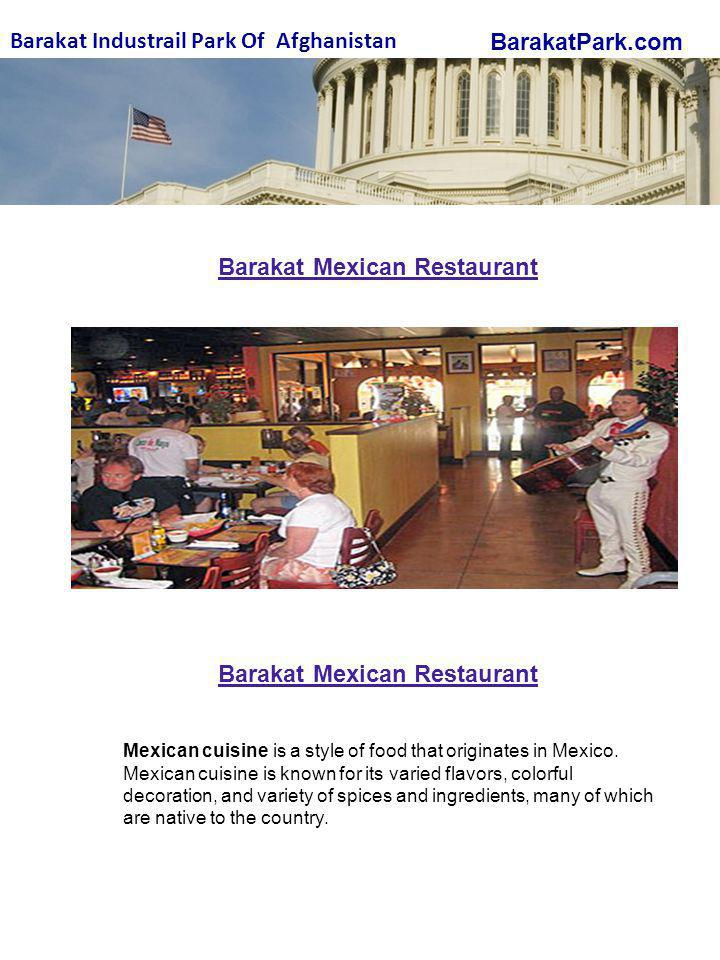 BarakatPark.com Barakat Industrail Park Of Afghanistan Barakat Mexican Restaurant Mexican cuisine is a style of food that originates in Mexico.