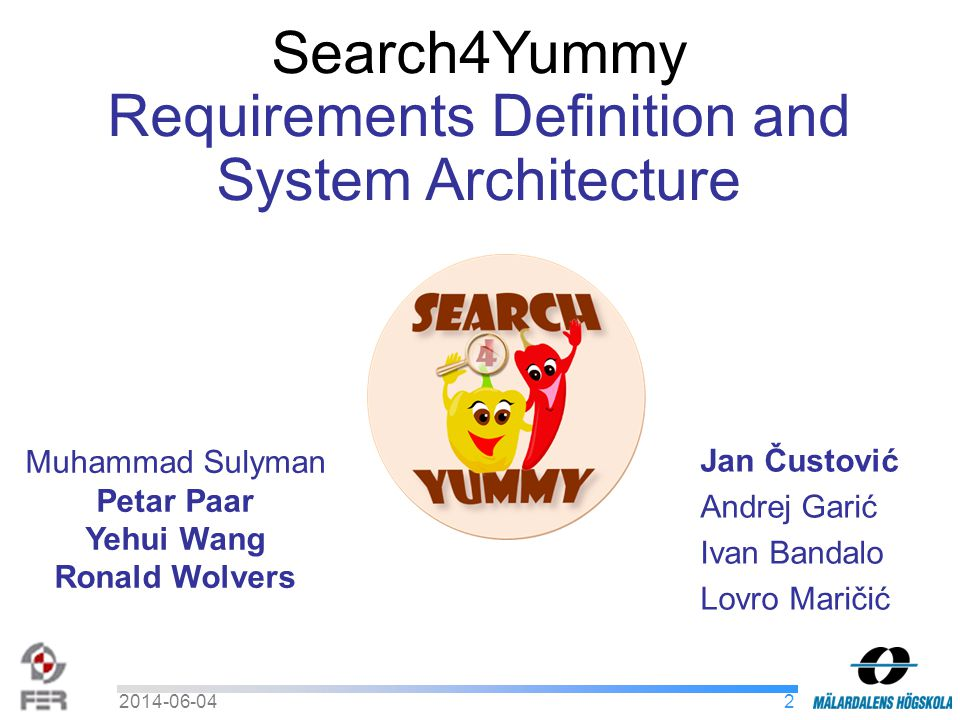 22014-06-04 Search4Yummy Requirements Definition and System Architecture Muhammad Sulyman Petar Paar Yehui Wang Ronald Wolvers Jan Čustović Andrej Garić Ivan Bandalo Lovro Maričić