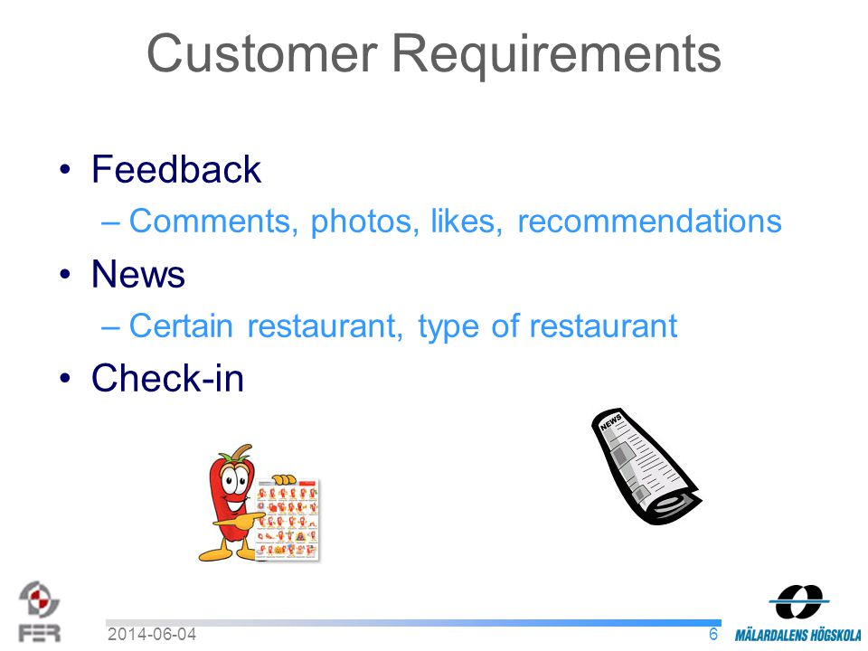 Customer Requirements Feedback –Comments, photos, likes, recommendations News –Certain restaurant, type of restaurant Check-in 62014-06-04
