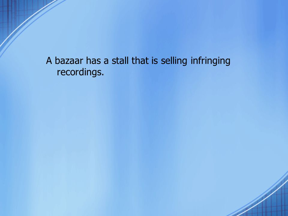A bazaar has a stall that is selling infringing recordings.