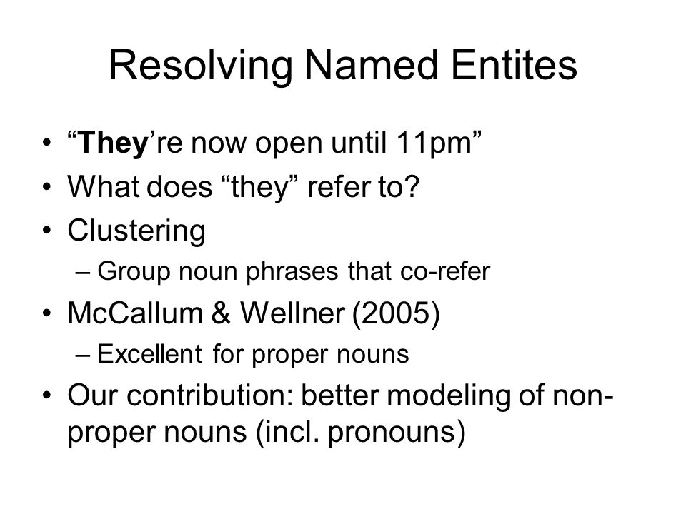 Resolving Named Entites Theyre now open until 11pm What does they refer to.