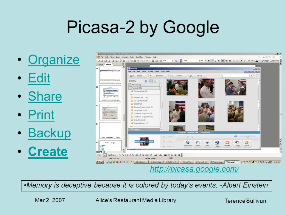 Mar 2, 2007 Terence Sullivan Alices Restaurant Media Library Picasa-2 by Google Organize Edit Share Print Backup Create Memory is deceptive because it is colored by today s events.