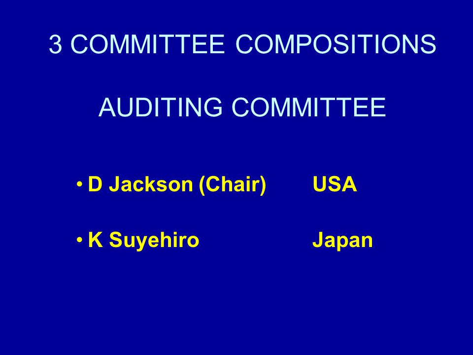 3 COMMITTEE COMPOSITIONS AUDITING COMMITTEE D Jackson (Chair)USA K SuyehiroJapan