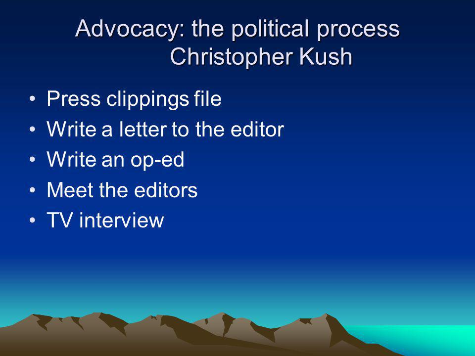Advocacy: the political process Christopher Kush Press clippings file Write a letter to the editor Write an op-ed Meet the editors TV interview