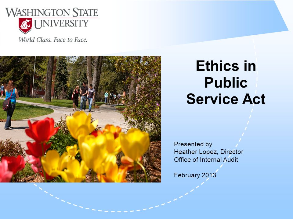 Ethics in Public Service Act Presented by Heather Lopez, Director Office of Internal Audit February 2013