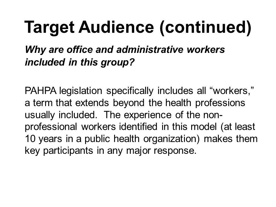 Target Audience (continued) Why are office and administrative workers included in this group.